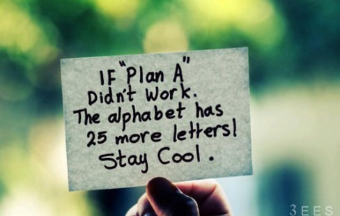 if-plan-a-didnt-work-the-alphabet-has-25-more-letters-stay-cool